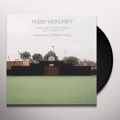 Robby Moncrieff WHO DO YOU THINK YOU ARN'T Vinyl Record