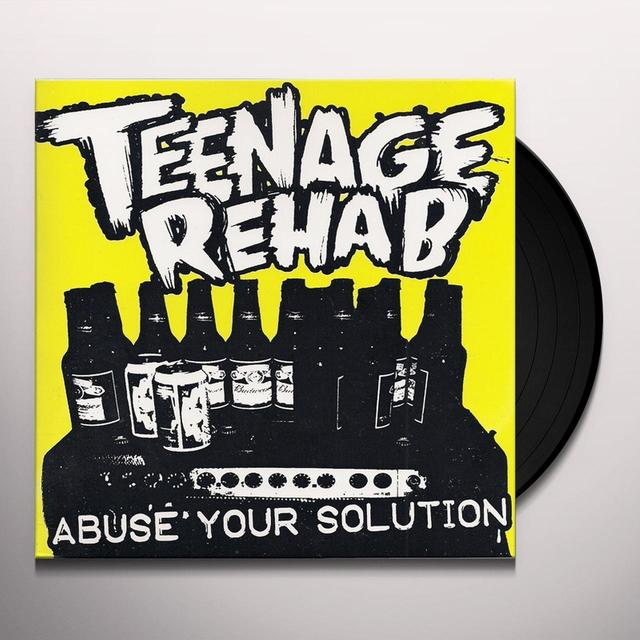 Teenage Rehab ABUSE YOUR SOLUTION (Vinyl)