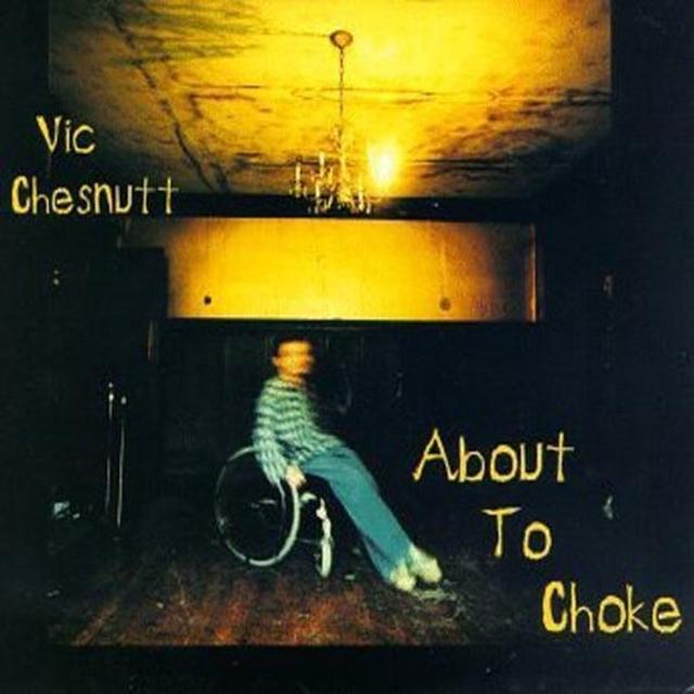 Vic Chesnutt ABOUT TO CHOKE Vinyl Record - 180 Gram Pressing