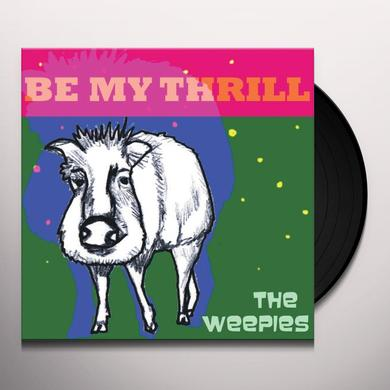 Weepies BE MY THRILL Vinyl Record