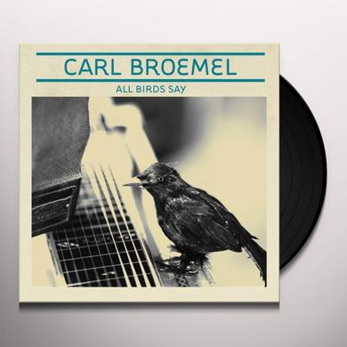 Carl Broemel ALL BIRDS SAY Vinyl Record