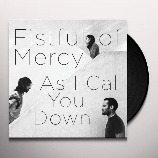 Fistful Of Mercy AS I CALL YOU DOWN Vinyl Record