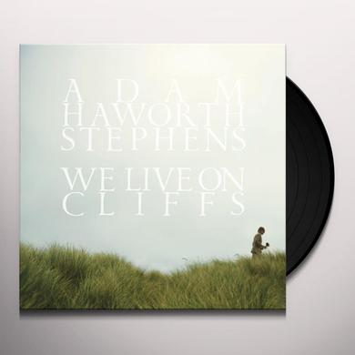 Adam Haworth Stephens WE LIVE ON CLIFFS Vinyl Record