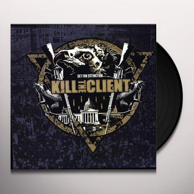 Kill The Client SET FOR EXTINCTION Vinyl Record