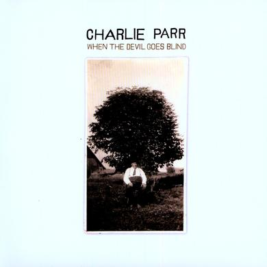 Charlie Parr WHEN THE DEVIL GOES BLIND Vinyl Record