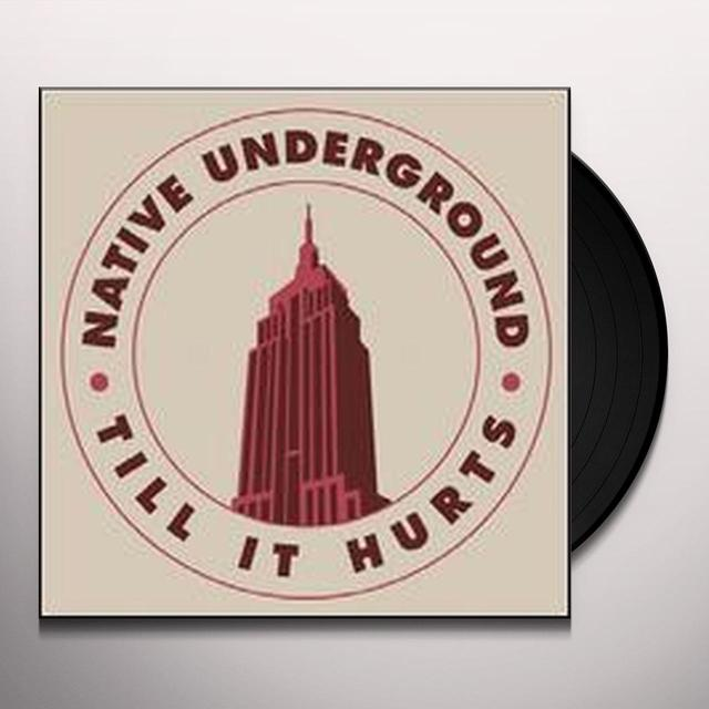 Native Underground TILL IT HURTS Vinyl Record