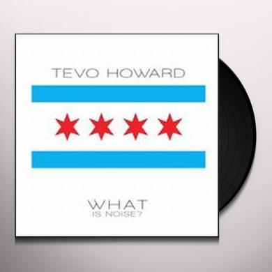 Tevo Howard WHAT IS NOISE Vinyl Record