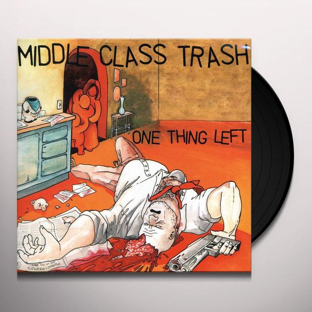 Middle Class Trash ONE THING LEFT Vinyl Record