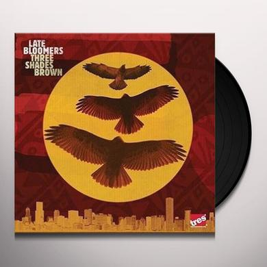 Late Bloomers THREE SHADES BROWN Vinyl Record