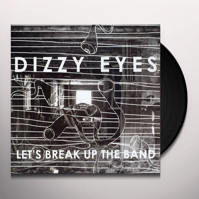 Dizzy Eyes LET'S BREAK UP THE BAND Vinyl Record