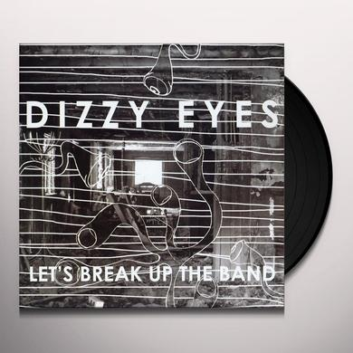 Dizzy Eyes LET'S BREAK UP THE BAND Vinyl Record