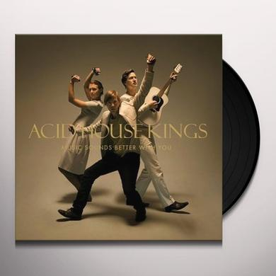 Acid House Kings MUSIC SOUNDS BETTER WITH YOU Vinyl Record