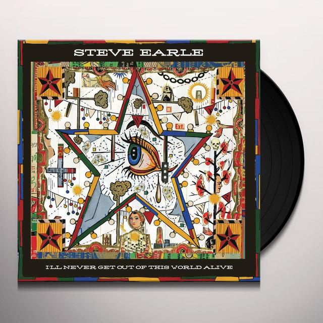 Steve Earle I'LL NEVER GET OF THIS WORLD ALIVE Vinyl Record