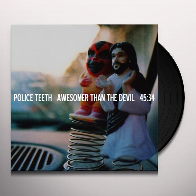 Police Teeth AWESOMER THAN THE DEVIL (Vinyl)