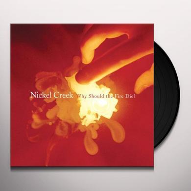 Nickel Creek WHY SHOULD THE FIRE DIE Vinyl Record