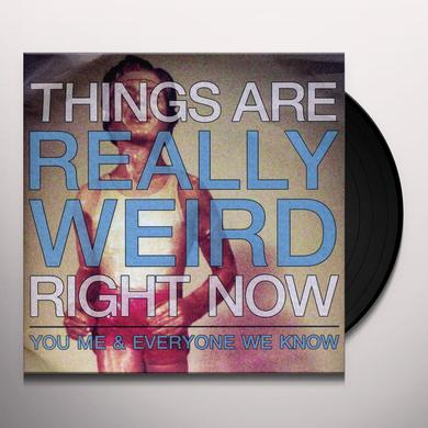 You Me & Everyone We Know THINGS ARE REALLY WEIRD RIGHT NOW Vinyl Record