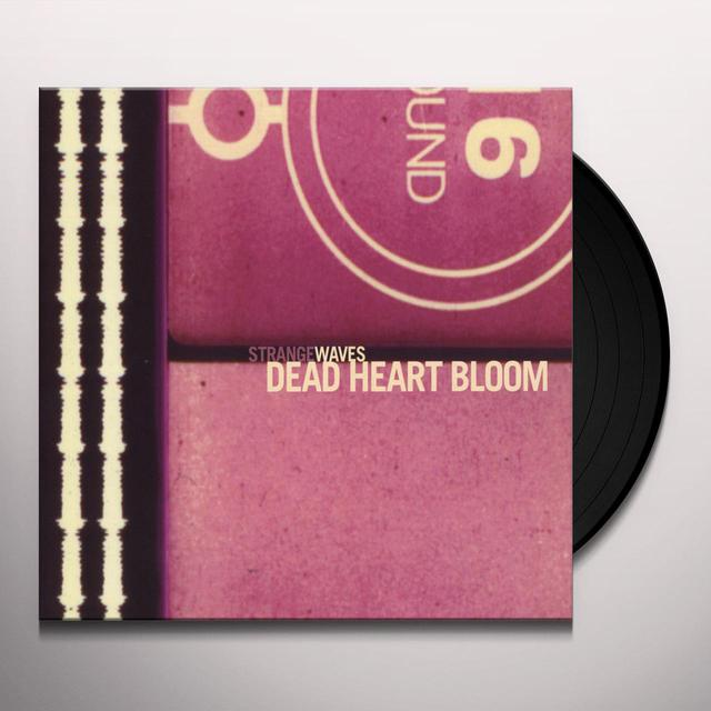 Dead Heart Bloom STRANGE WAVES Vinyl Record