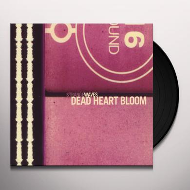 Dead Heart Bloom STRANGE WAVES Vinyl Record