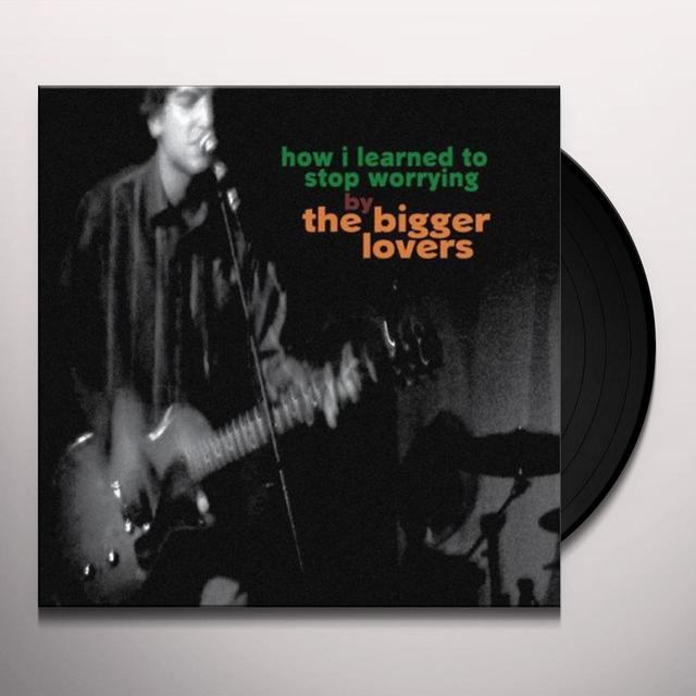 Bigger Lovers HOW I LEARNED TO STOP WORRYING Vinyl Record