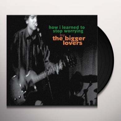 Bigger Lovers HOW I LEARNED TO STOP WORRYING Vinyl Record - 180 Gram Pressing