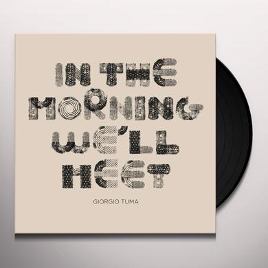 Giorgio Tuma IN THE MORNING WE'LL MEET Vinyl Record