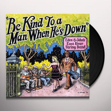 Eden & Johns East River String Band BE KIND TO A MAN WHEN HES DOWN Vinyl Record