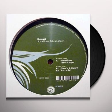 Burnski SOMETIMES TAKES LONGER Vinyl Record