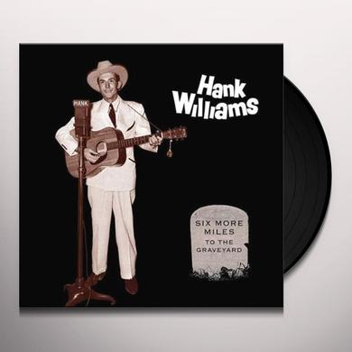 Hank Williams SIX MORE MILES TO THE GRAVEYARD (BOX) Vinyl Record