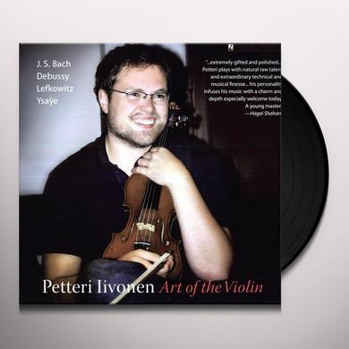Petteri / Bach / Lefkowitz / Ysaye Iivonen ART OF THE VIOLIN Vinyl Record