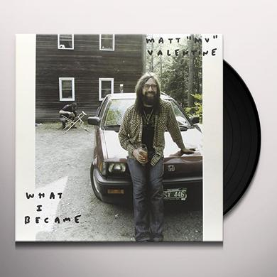 Matt Valentine WHAT I BECAME Vinyl Record