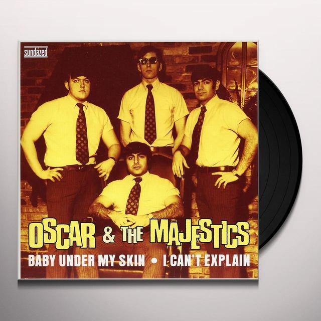 Oscar & The Majestics BABY UNDER MY SKIN / I CANT EXPLAIN Vinyl Record