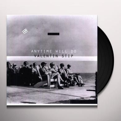 Valentin Stip ANYTIME WILL DO (EP) Vinyl Record