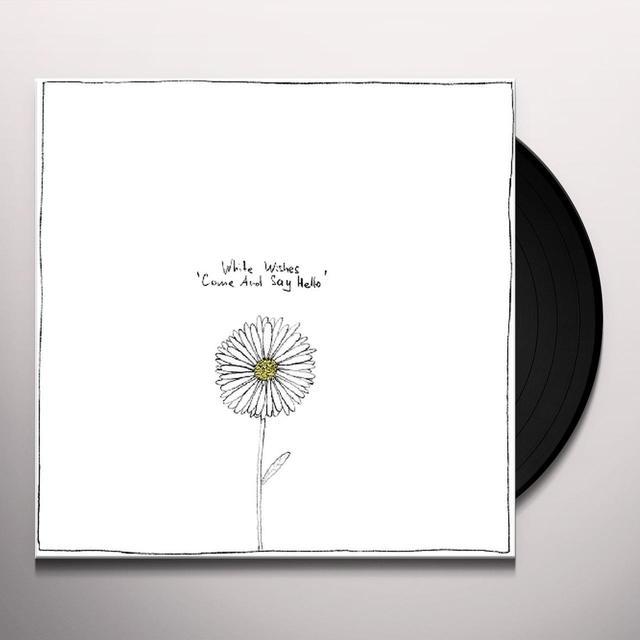 White Wishes COME & SAY HELLO Vinyl Record