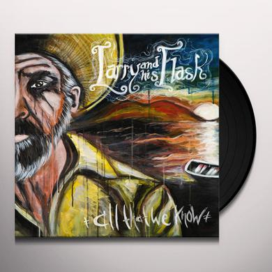 Larry & His Flask ALL THAT WE KNOW Vinyl Record