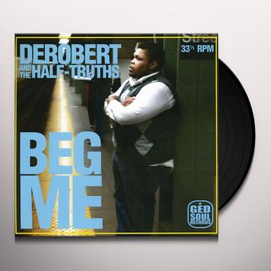DeRobert & The Half-Truths BEG ME Vinyl Record