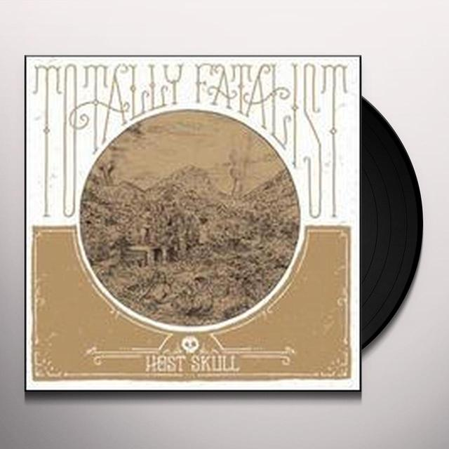 Host Skull TOTALLY FATALIST Vinyl Record