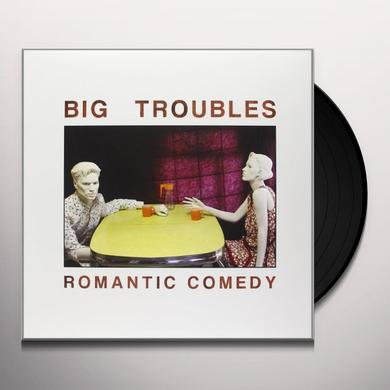 Big Troubles ROMANTIC COMEDY Vinyl Record