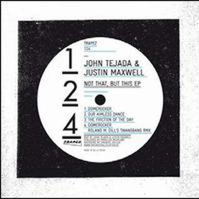 John Tejada / Justin Maxwell NOT THAT BUT THIS Vinyl Record