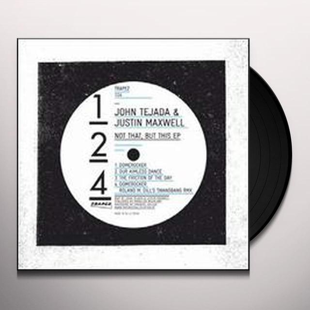 John Tejada / Justin Maxwell NOT THAT BUT THIS (EP) Vinyl Record