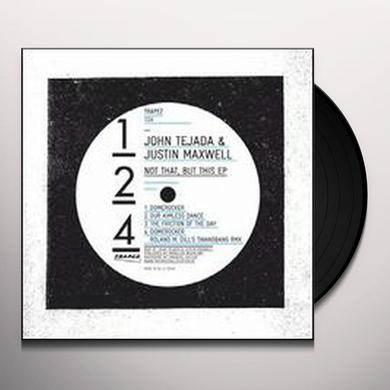John Tejada / Justin Maxwell NOT THAT BUT THIS Vinyl Record