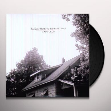 Someone Still Loves You Boris Yeltsin TAPE CLUB Vinyl Record - 180 Gram Pressing, MP3 Download Included