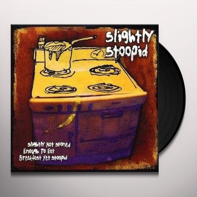 Slightly Stoopid SLIGHTLY NOT STONED ENOUGH TO EAT BREAKFAST YET Vinyl Record