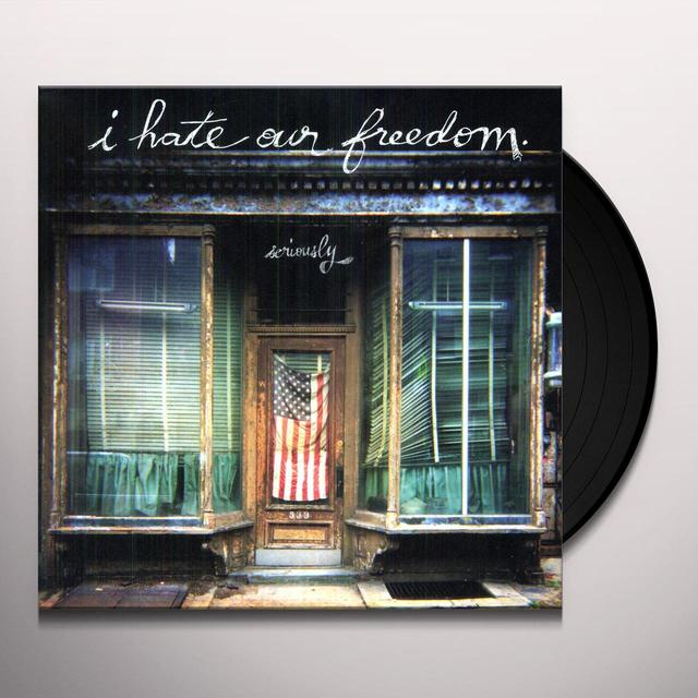 I Hate Our Freedom SERIOUSLY (Vinyl)