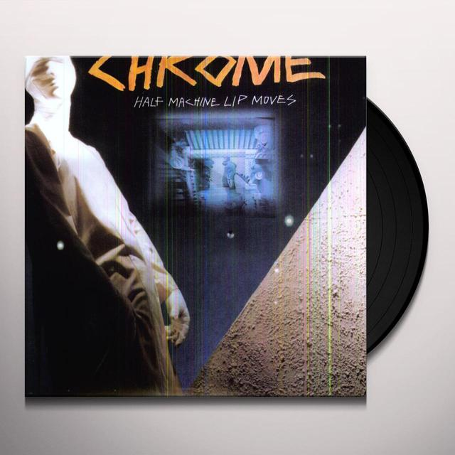 Chrome HALF MACHINE LIP MOVES Vinyl Record - Limited Edition, Reissue