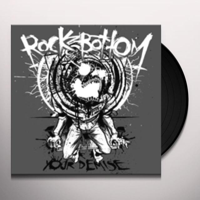 Rock Bottom YOUR DEMISE Vinyl Record