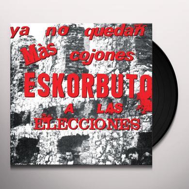 YA NO QUEDAN MAS COJONES ESKORBUTO A ELECCIONES Vinyl Record
