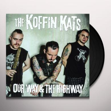 Koffin Kats OUR WAY & THE HIGHWAY (Vinyl)