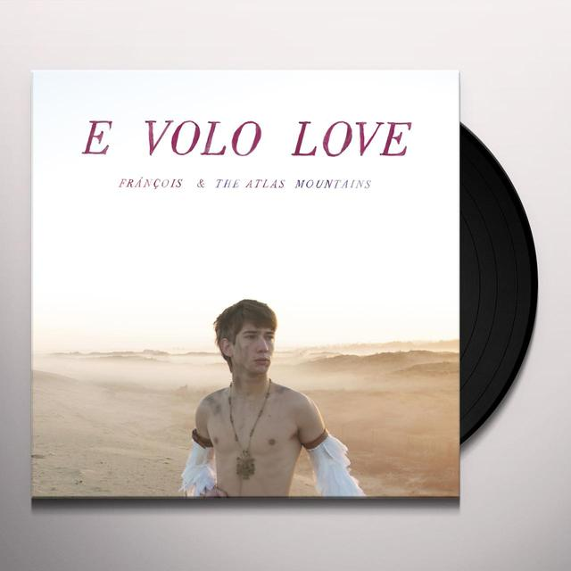 Frànçois & The Atlas Mountains E VOLO LOVE Vinyl Record