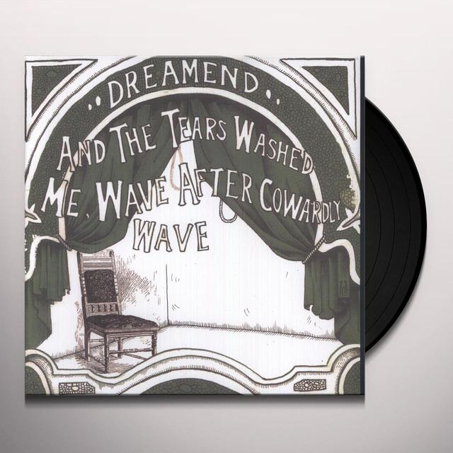 Dreamend THE TEARS WASHED ME WAVE AFTER COWARDLY WAVE Vinyl Record