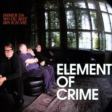 Element Of Crime IMMER DA WO DU BIST BIN ICH NIE Vinyl Record